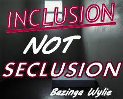 Inclusion not seclusion
