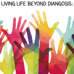 Living Life Beyond Diagnosis - a free conference